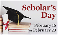 Scholar's Day - February 6 or February 23