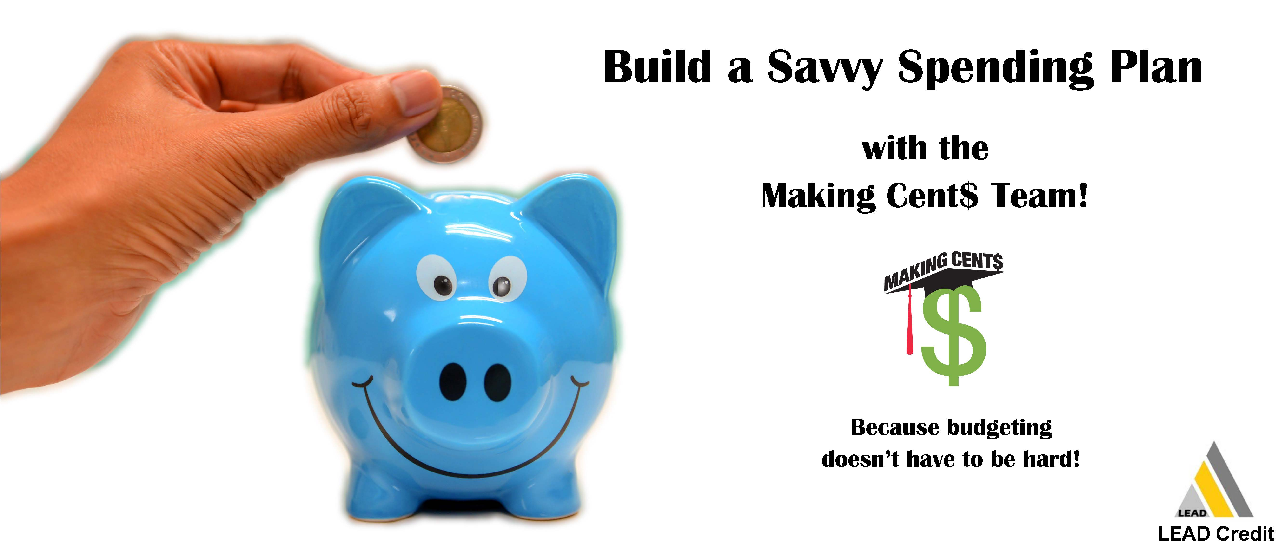 Hand with blue smiling piggy bank and the words Build a Savvy Spending Plan with the Making Cent$ Team, because budgeting doesn't have to be hard. Also has making cents logo & LEAD logo